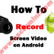 How To Record Screen Video On Any Android Device